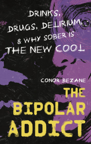 The Bipolar Addict: Drinks, Drugs, Delirium & Why Sober Is the New Cool